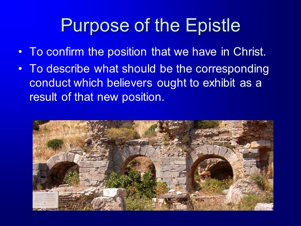 Purpose of the Epistle To confirm the position that we have in Christ.