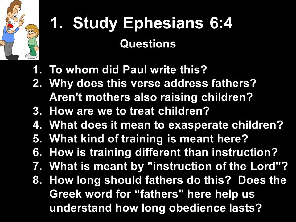 1. Study Ephesians 6:4 Questions To whom did Paul write this