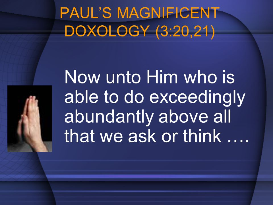 PAUL'S MAGNIFICENT DOXOLOGY (3:20,21)