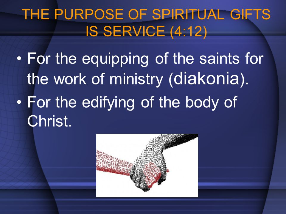 THE PURPOSE OF SPIRITUAL GIFTS IS SERVICE (4:12)