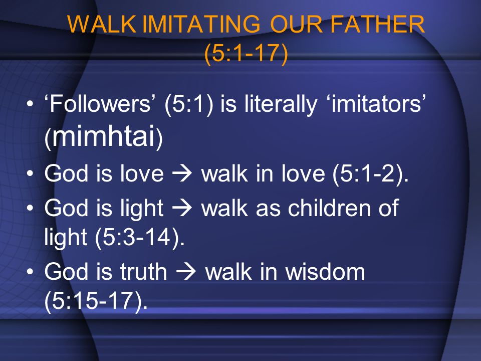 WALK IMITATING OUR FATHER (5:1-17)