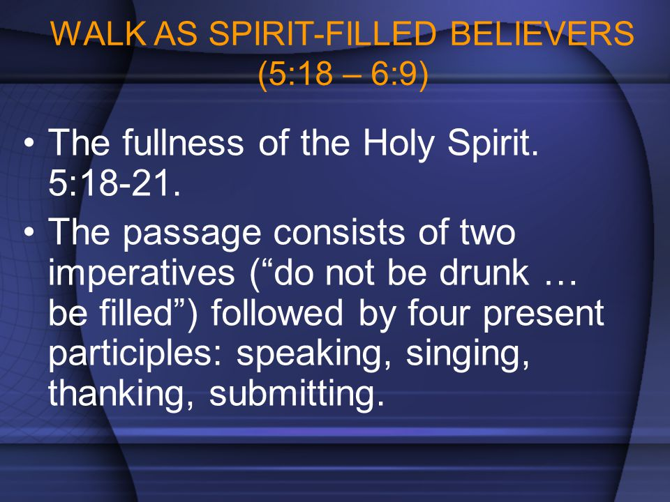 WALK AS SPIRIT-FILLED BELIEVERS (5:18 – 6:9)