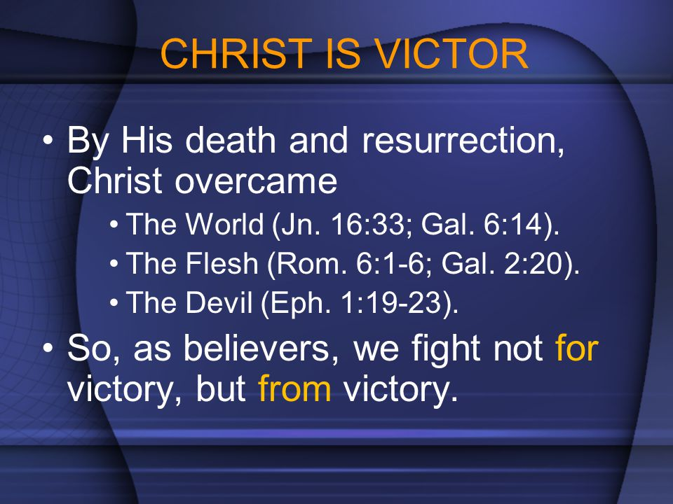 CHRIST IS VICTOR By His death and resurrection, Christ overcame