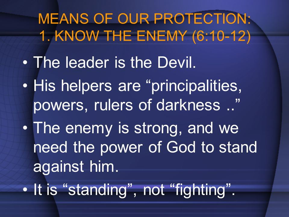 MEANS OF OUR PROTECTION: 1. KNOW THE ENEMY (6:10-12)