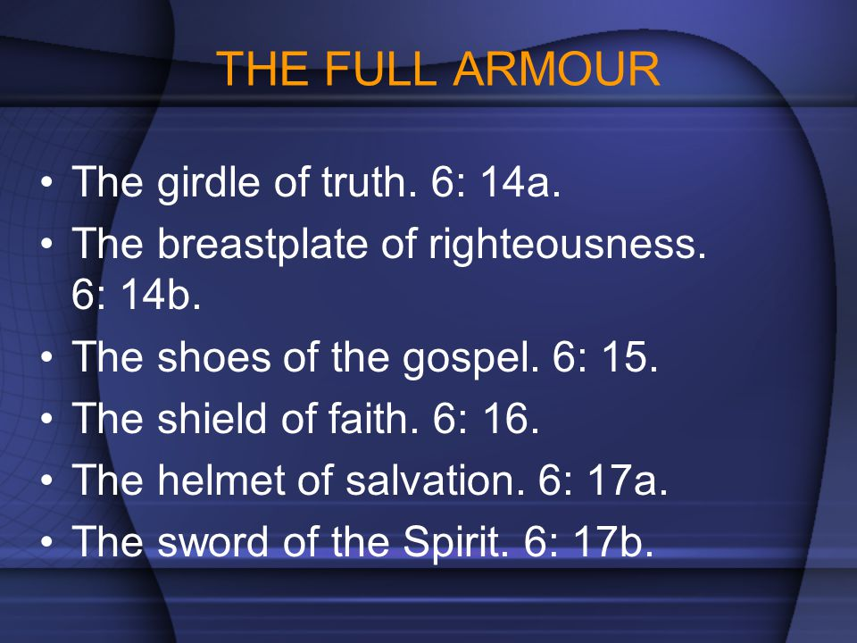 THE FULL ARMOUR The girdle of truth. 6: 14a.