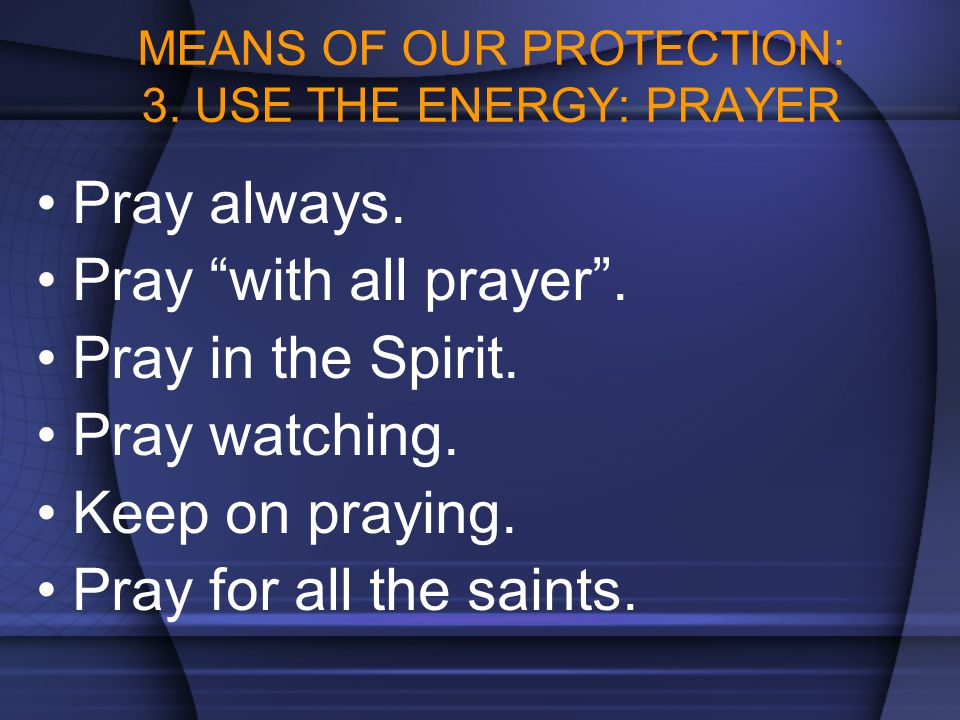 MEANS OF OUR PROTECTION: 3. USE THE ENERGY: PRAYER