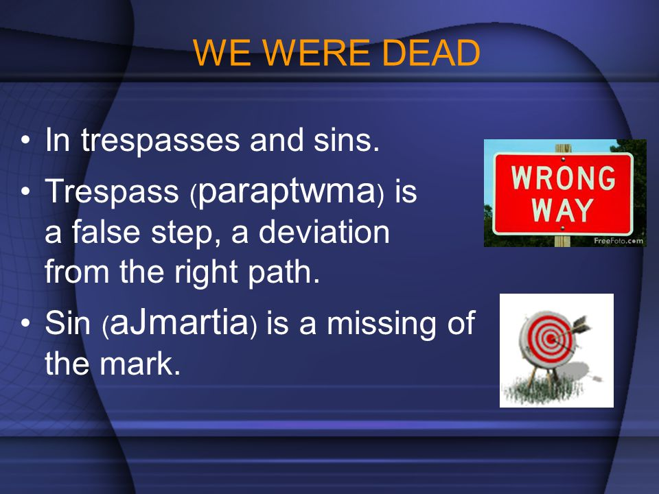 WE WERE DEAD In trespasses and sins.