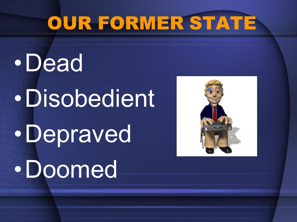 OUR FORMER STATE Dead Disobedient Depraved Doomed