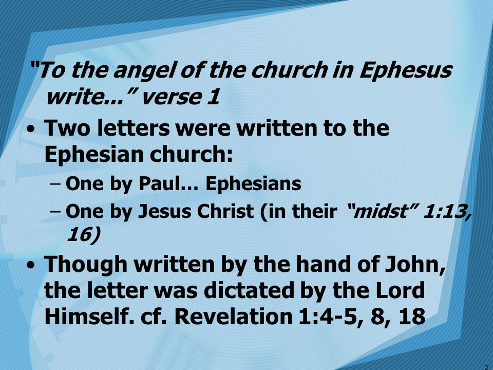To the angel of the church in Ephesus write... verse 1