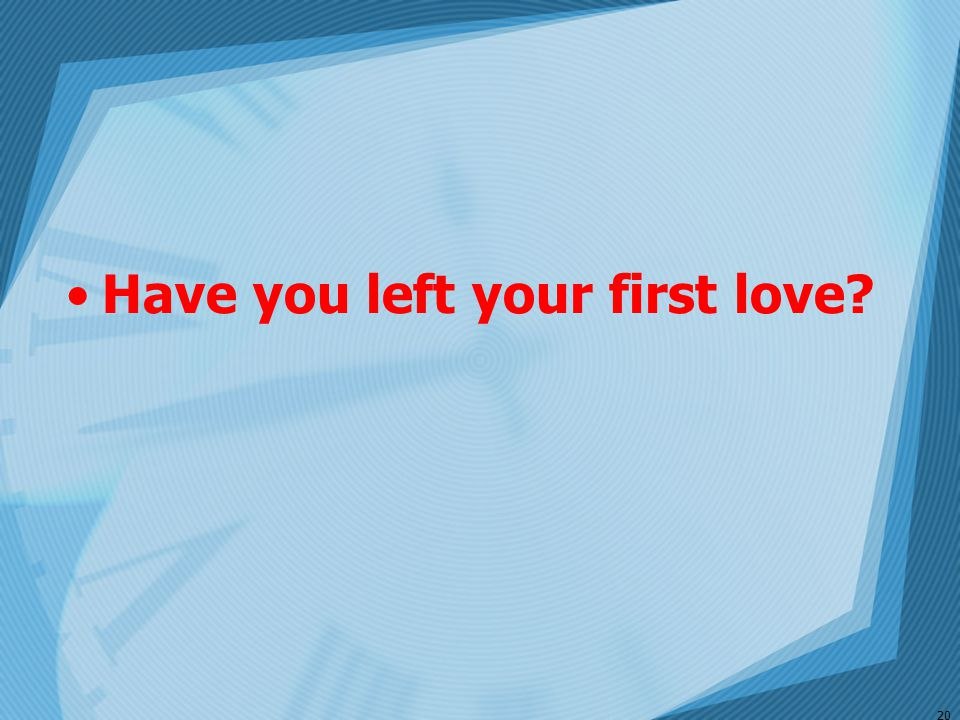 Have you left your first love