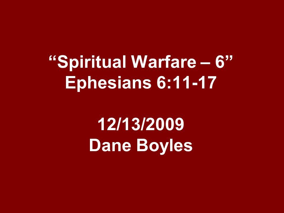 Spiritual Warfare – 6 Ephesians 6:11-17 12/13/2009 Dane Boyles