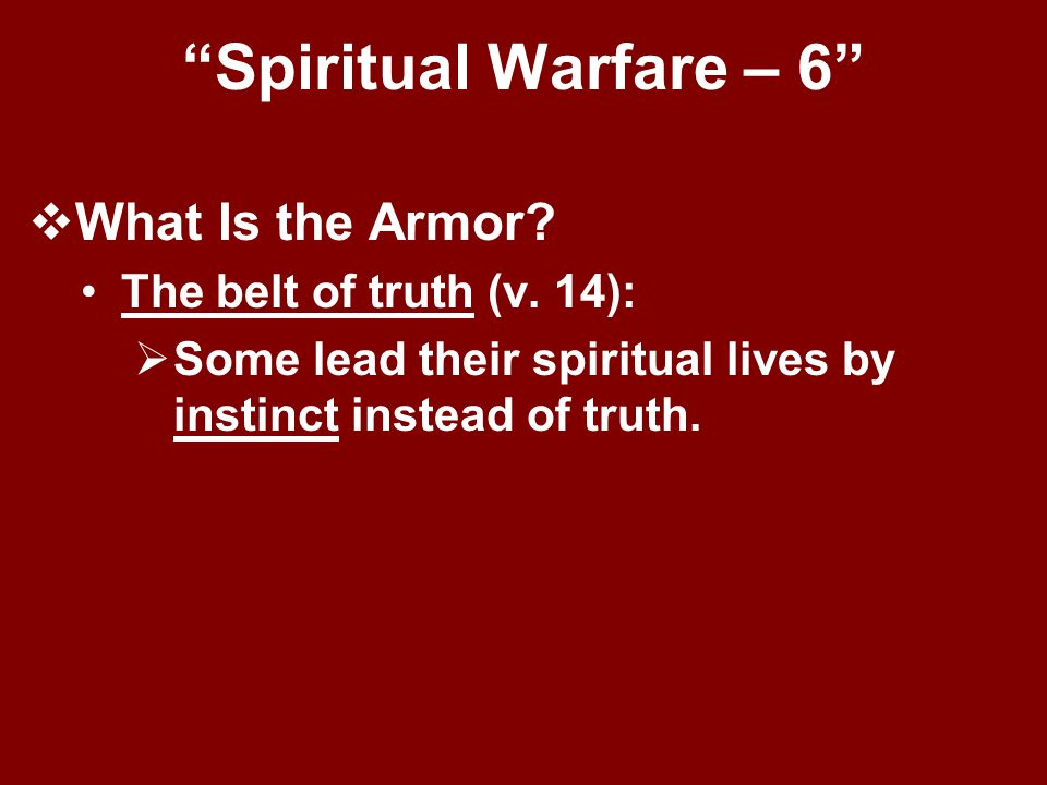 Spiritual Warfare – 6 What Is the Armor The belt of truth (v. 14):