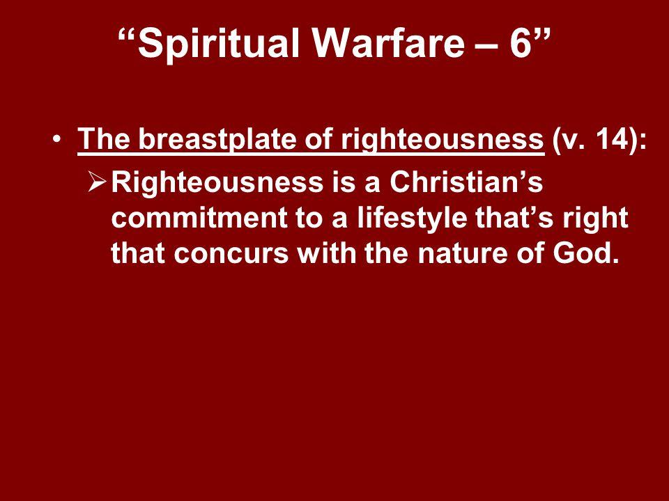 Spiritual Warfare – 6 The breastplate of righteousness (v. 14):