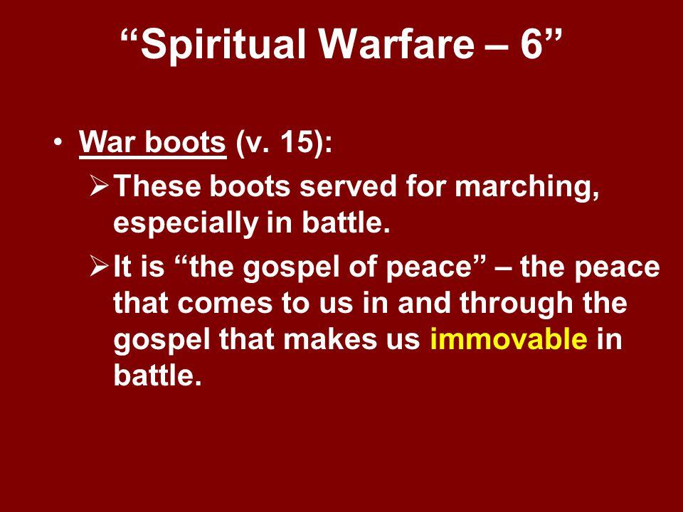 Spiritual Warfare – 6 War boots (v. 15):