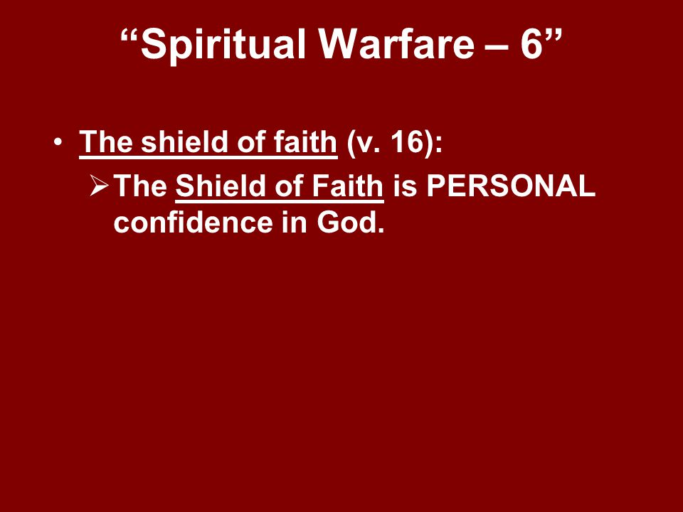 Spiritual Warfare – 6 The shield of faith (v. 16):