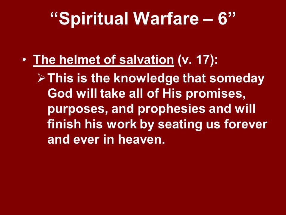 Spiritual Warfare – 6 The helmet of salvation (v. 17):