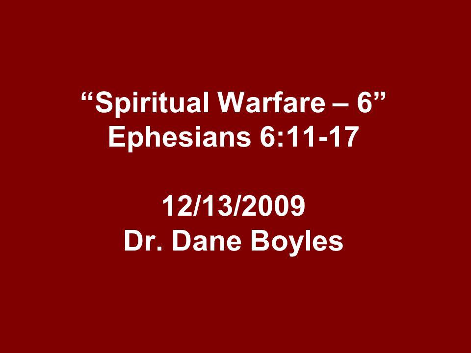 Spiritual Warfare – 6 Ephesians 6:11-17 12/13/2009 Dr. Dane Boyles