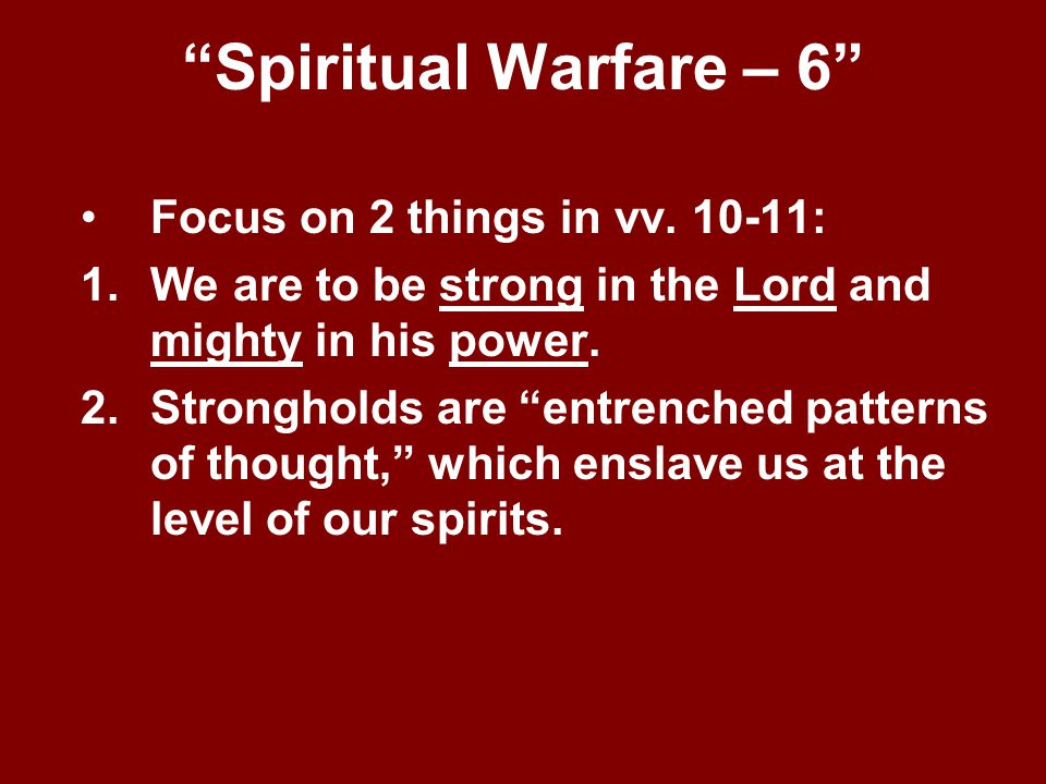 Spiritual Warfare – 6 Focus on 2 things in vv. 10-11: