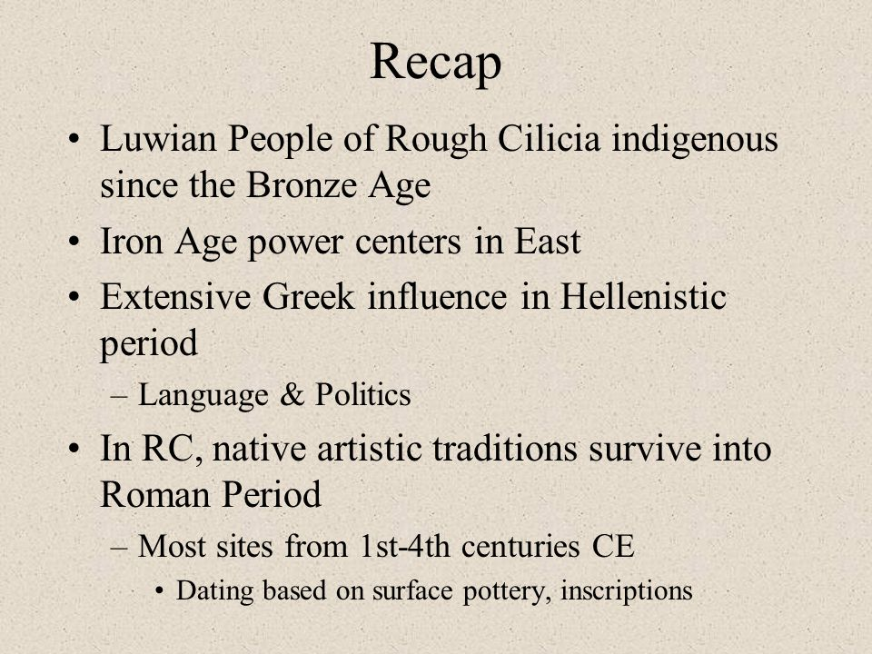 Recap Luwian People of Rough Cilicia indigenous since the Bronze Age