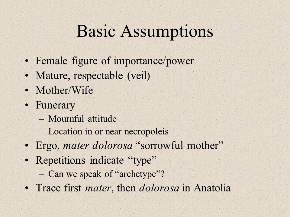 Basic Assumptions Female figure of importance/power