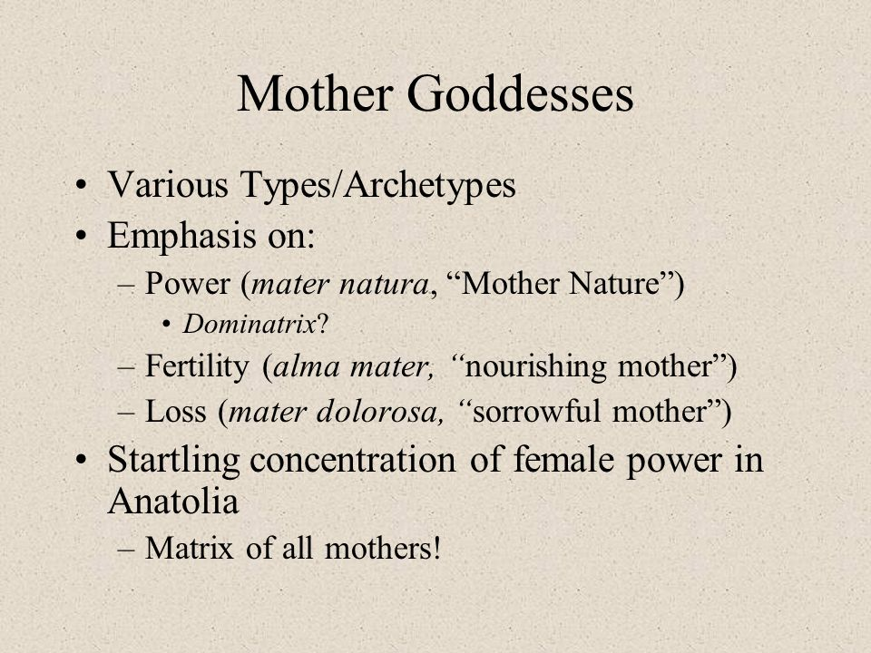 Mother Goddesses Various Types/Archetypes Emphasis on: