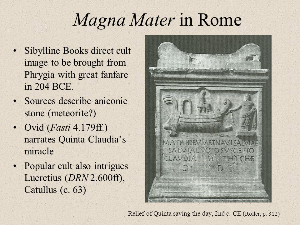 Magna Mater in Rome Sibylline Books direct cult image to be brought from Phrygia with great fanfare in 204 BCE.