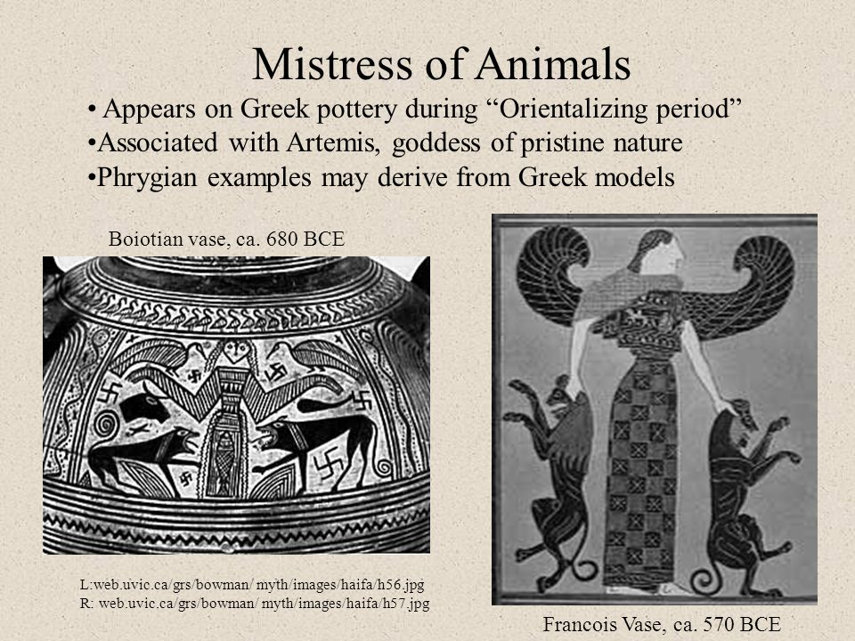 Mistress of Animals • Appears on Greek pottery during Orientalizing period •Associated with Artemis, goddess of pristine nature.