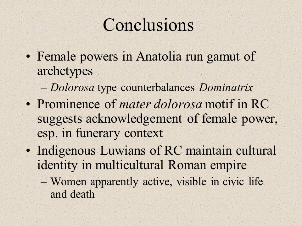 Conclusions Female powers in Anatolia run gamut of archetypes