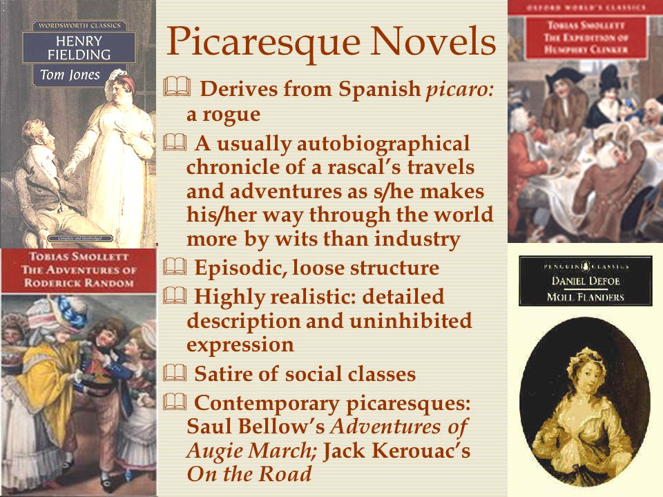 Picaresque Novels Derives from Spanish picaro: a rogue