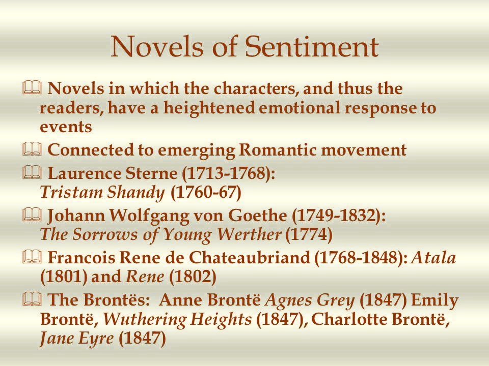 Novels of Sentiment Novels in which the characters, and thus the readers, have a heightened emotional response to events.