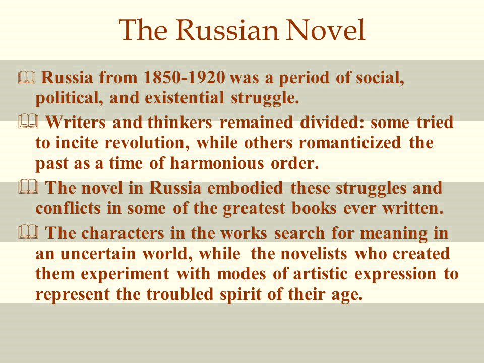 The Russian Novel Russia from 1850-1920 was a period of social, political, and existential struggle.