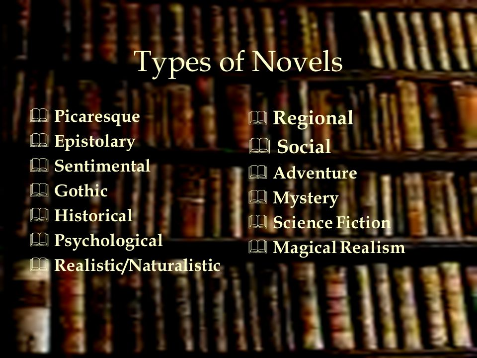 Types of Novels Social Picaresque Epistolary Sentimental Gothic
