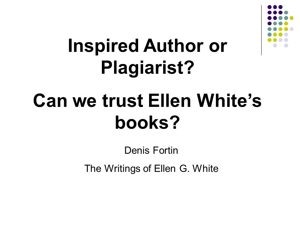 Inspired Author or Plagiarist Can we trust Ellen White's books