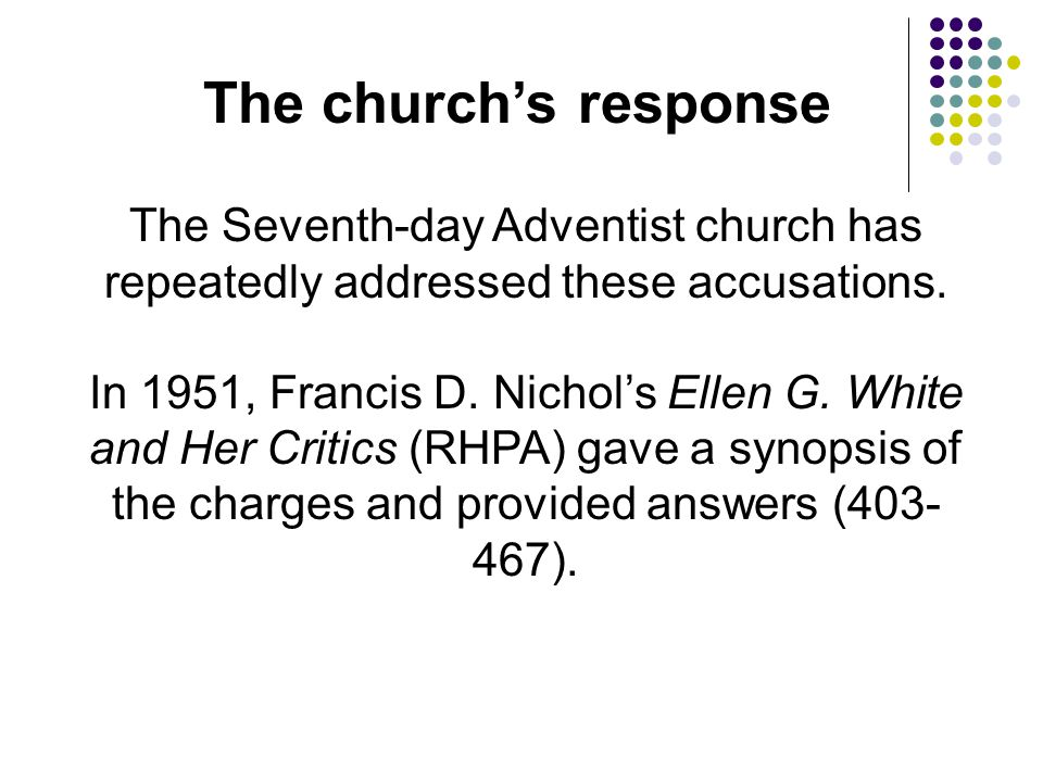The church's response The Seventh-day Adventist church has repeatedly addressed these accusations.