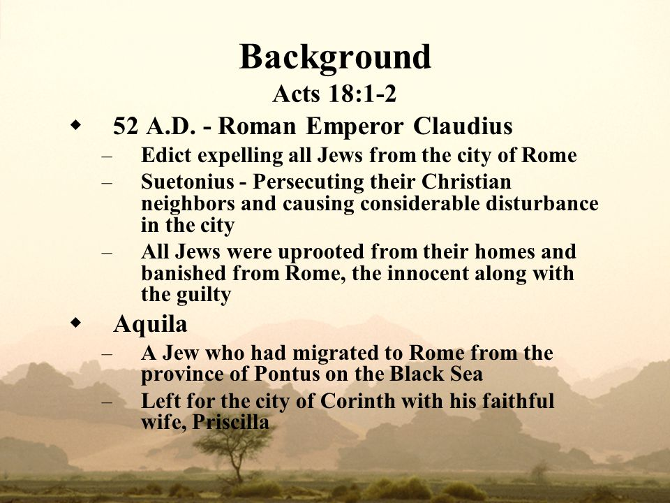 Background Acts 18:1-2 52 A.D. - Roman Emperor Claudius Aquila