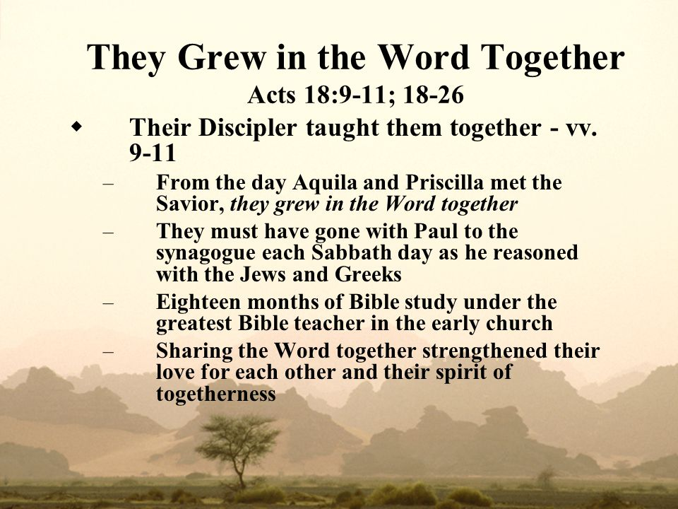 They Grew in the Word Together Acts 18:9-11; 18-26