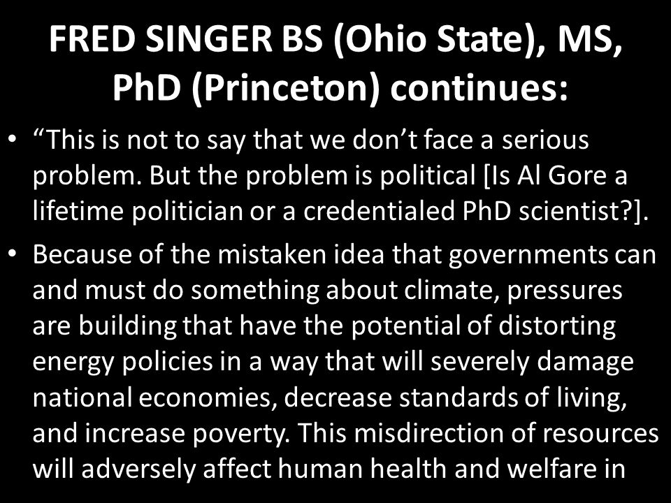 FRED SINGER BS (Ohio State), MS, PhD (Princeton) continues: