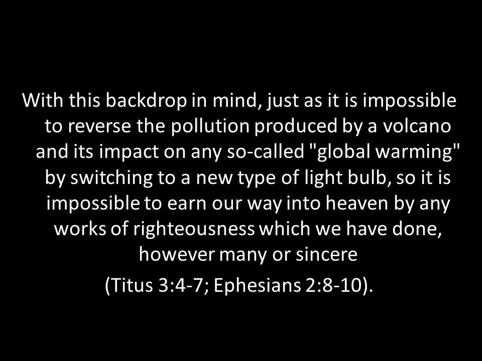 (Titus 3:4-7; Ephesians 2:8-10).