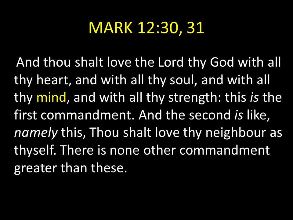 MARK 12:30, 31