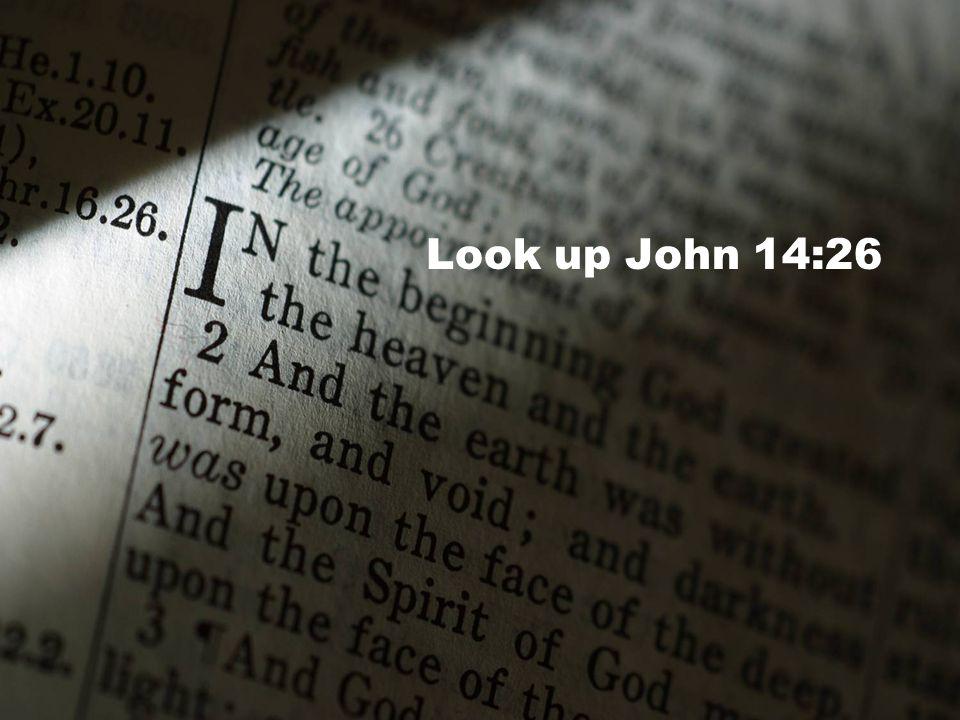 Look up John 14:26