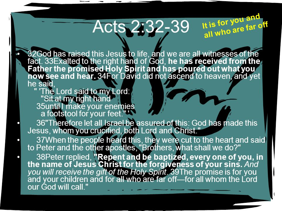 Acts 2:32-39 It is for you and all who are far off