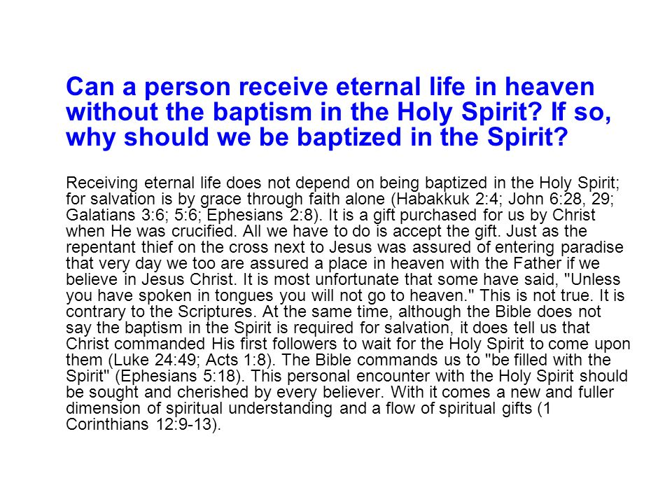 Can a person receive eternal life in heaven without the baptism in the Holy Spirit If so, why should we be baptized in the Spirit