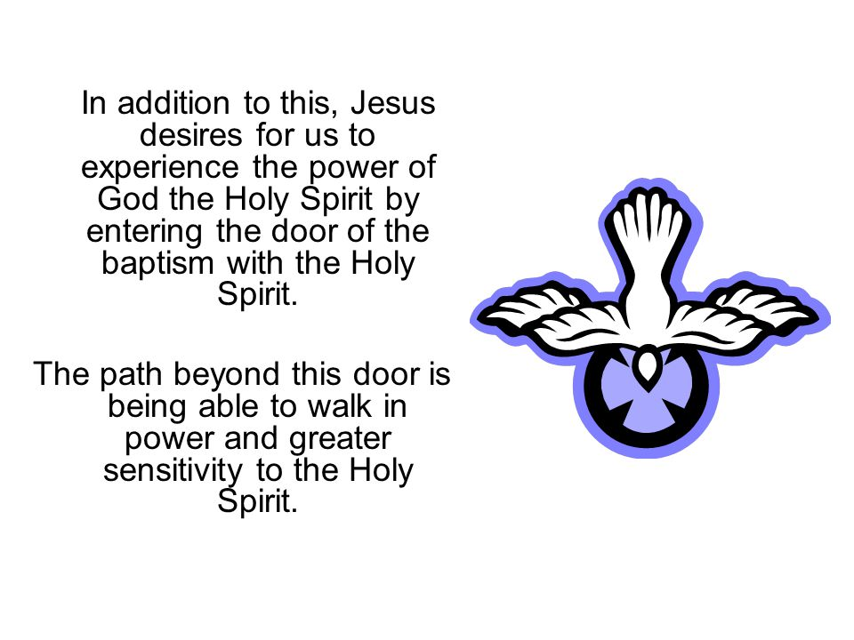 In addition to this, Jesus desires for us to experience the power of God the Holy Spirit by entering the door of the baptism with the Holy Spirit.