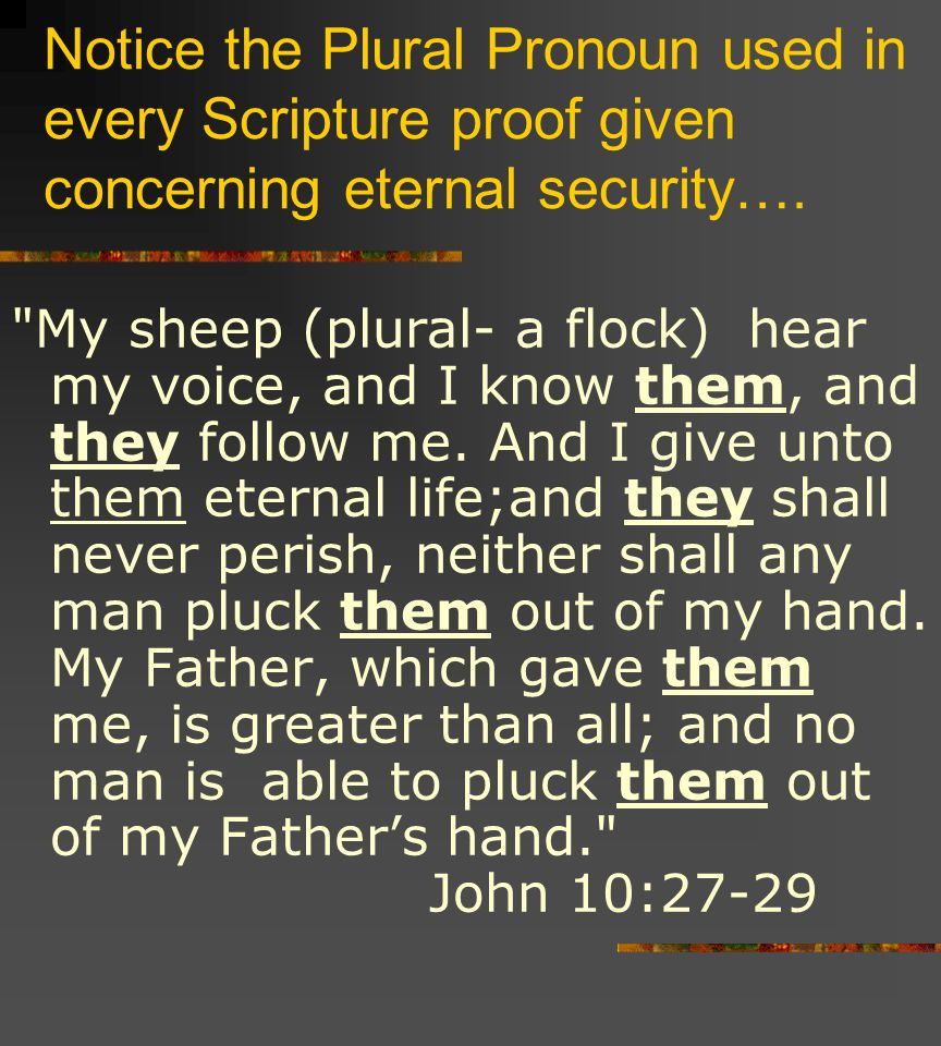 Notice the Plural Pronoun used in every Scripture proof given concerning eternal security….