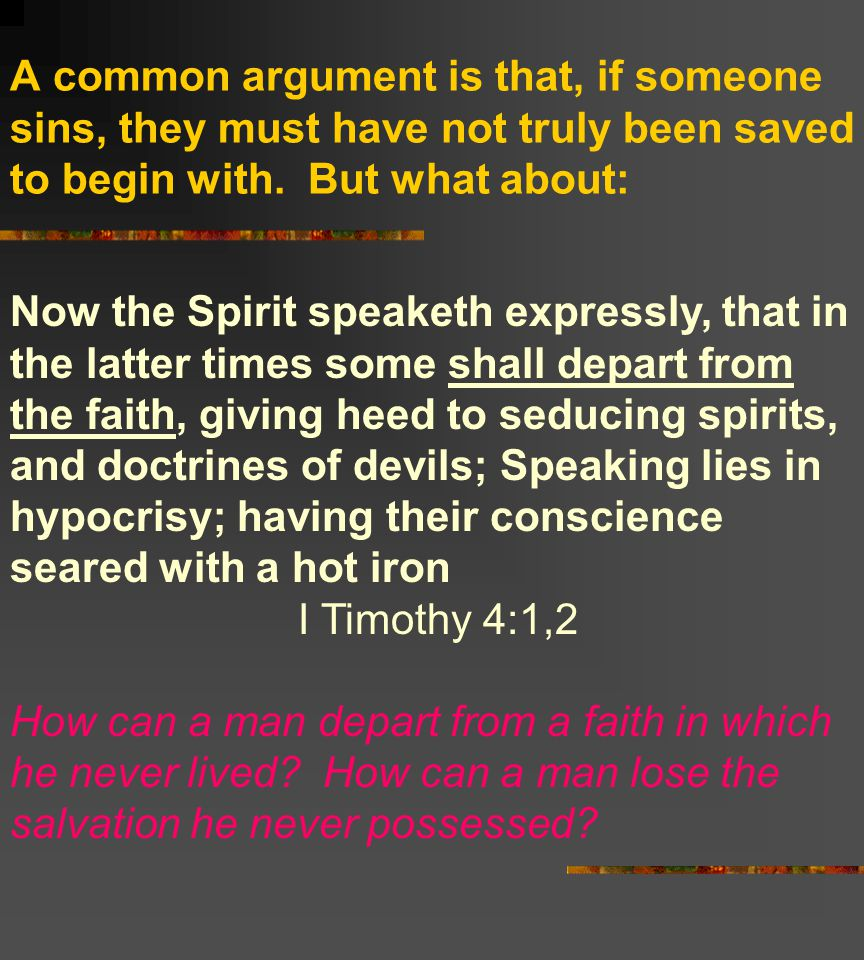 A common argument is that, if someone sins, they must have not truly been saved to begin with. But what about: