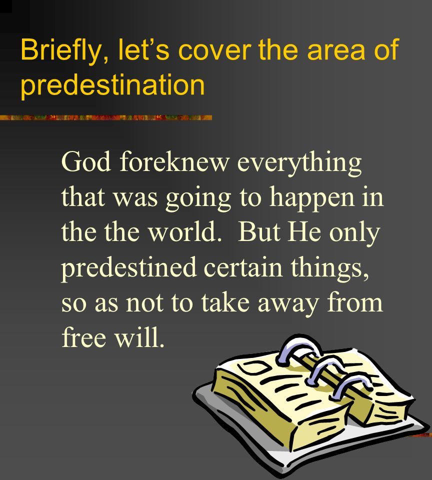 Briefly, let's cover the area of predestination