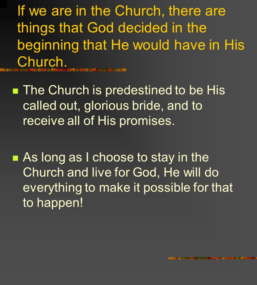 If we are in the Church, there are things that God decided in the beginning that He would have in His Church.