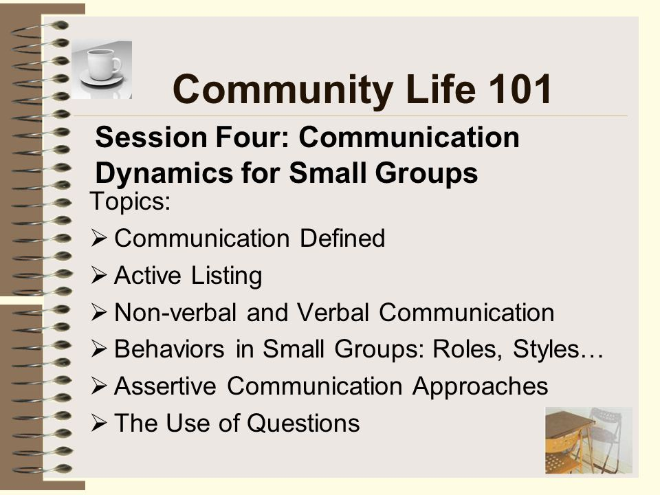 Community Life 101 Session Four: Communication Dynamics for Small Groups. Topics: Communication Defined.