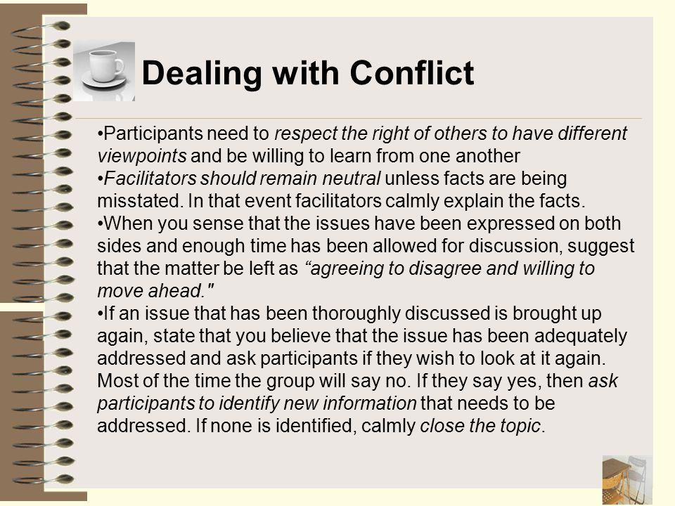 Dealing with Conflict Participants need to respect the right of others to have different viewpoints and be willing to learn from one another.