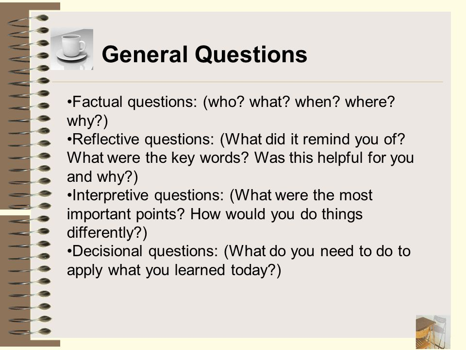 General Questions Factual questions: (who what when where why )